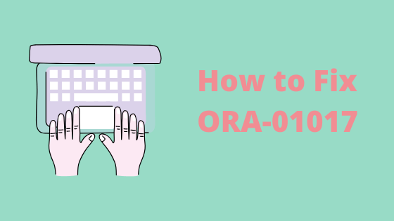 How to fix ORA-01017
