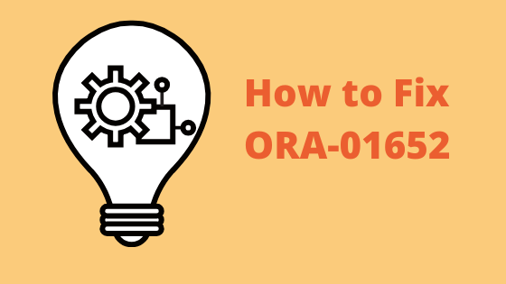 how to fix ORA-01652