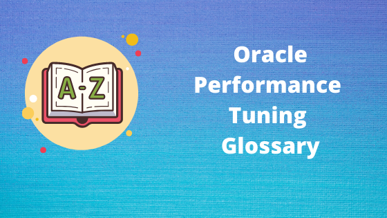 Oracle Performance tuning Glossary