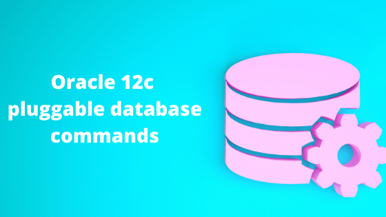 Oracle 12c pluggable database commands