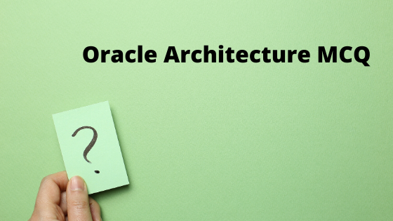 Oracle Architecture MCQ